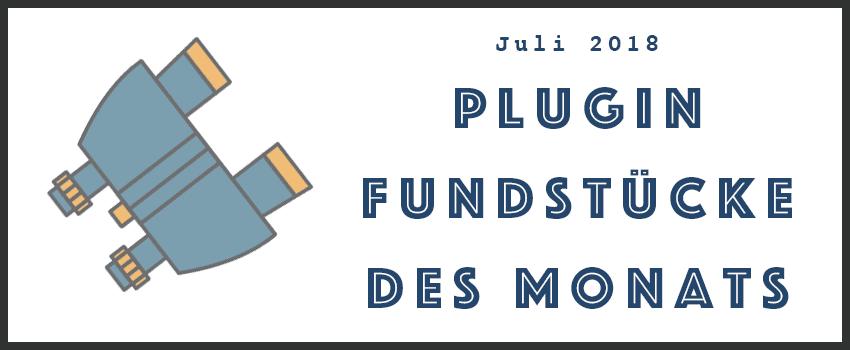 Plugin Fundstücke Juli 2018