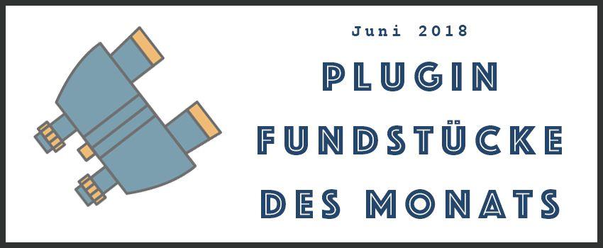 Plugin Fundstücke Juni 2018